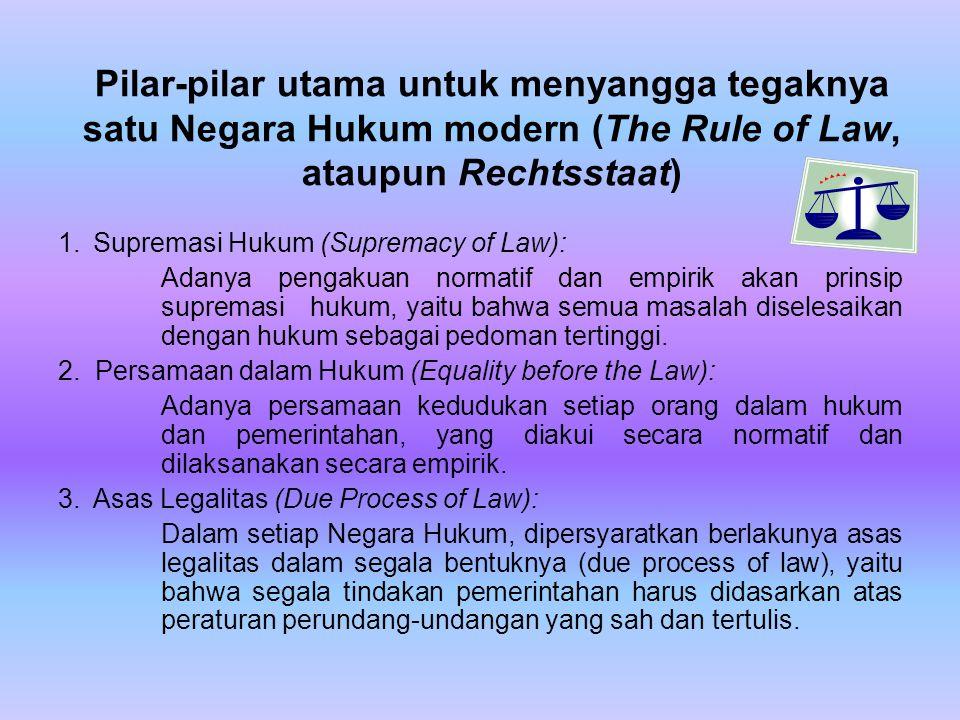 Pilar-pilar utama untuk menyangga tegaknya satu Negara Hukum modern (The Rule of Law, ataupun Rechtsstaat)