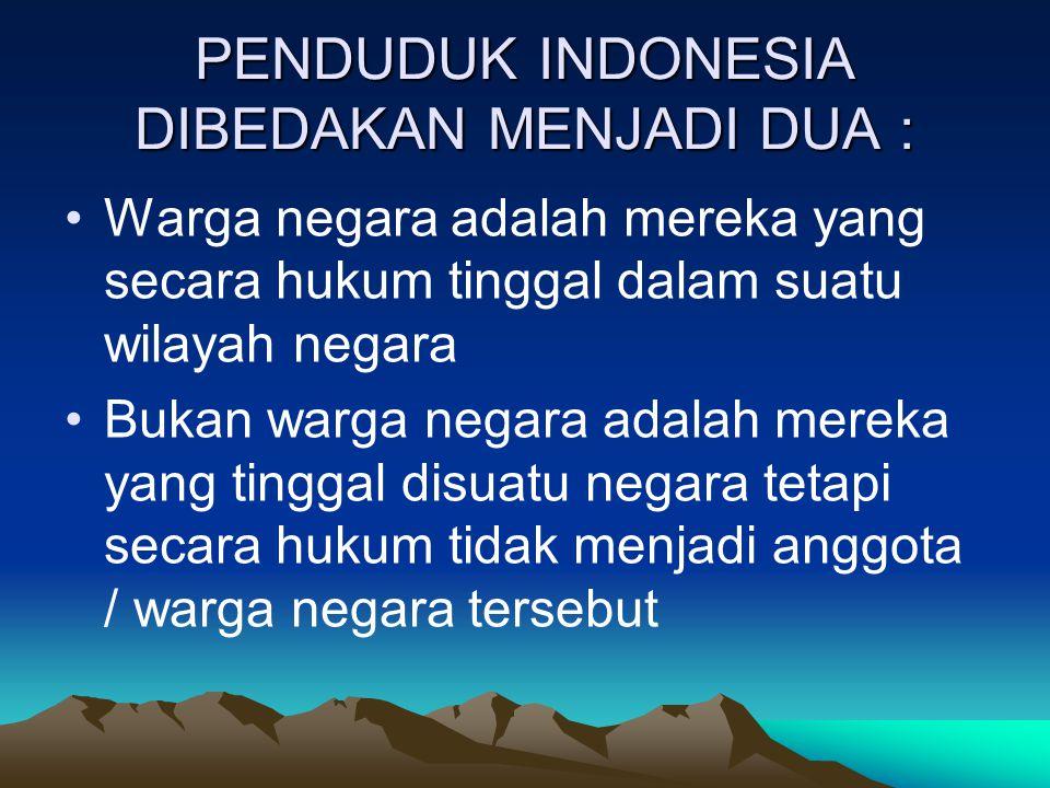 PENDUDUK INDONESIA DIBEDAKAN MENJADI DUA :