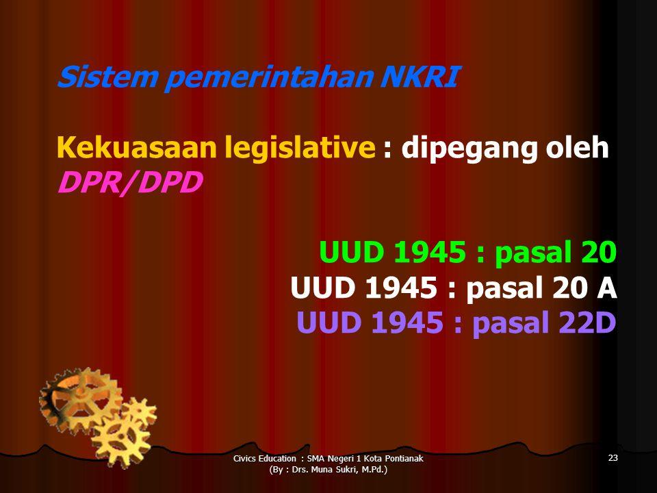 Sistem pemerintahan NKRI Kekuasaan legislative : dipegang oleh DPR/DPD