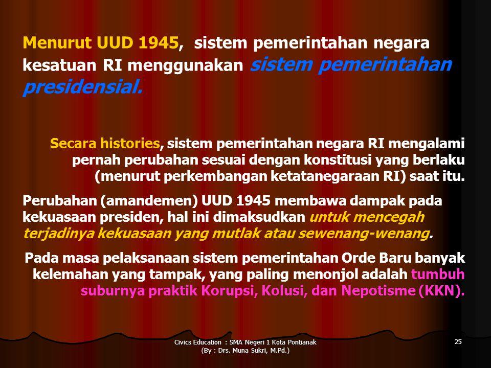 Menurut UUD 1945, sistem pemerintahan negara kesatuan RI menggunakan sistem pemerintahan presidensial.