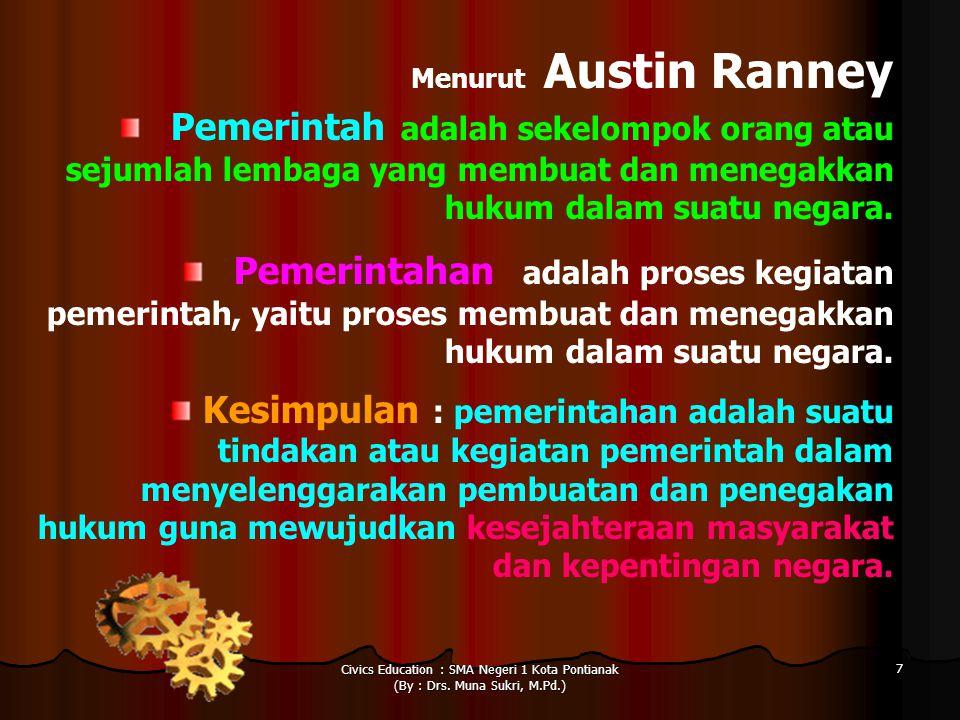 Menurut Austin Ranney Pemerintah adalah sekelompok orang atau sejumlah lembaga yang membuat dan menegakkan hukum dalam suatu negara.
