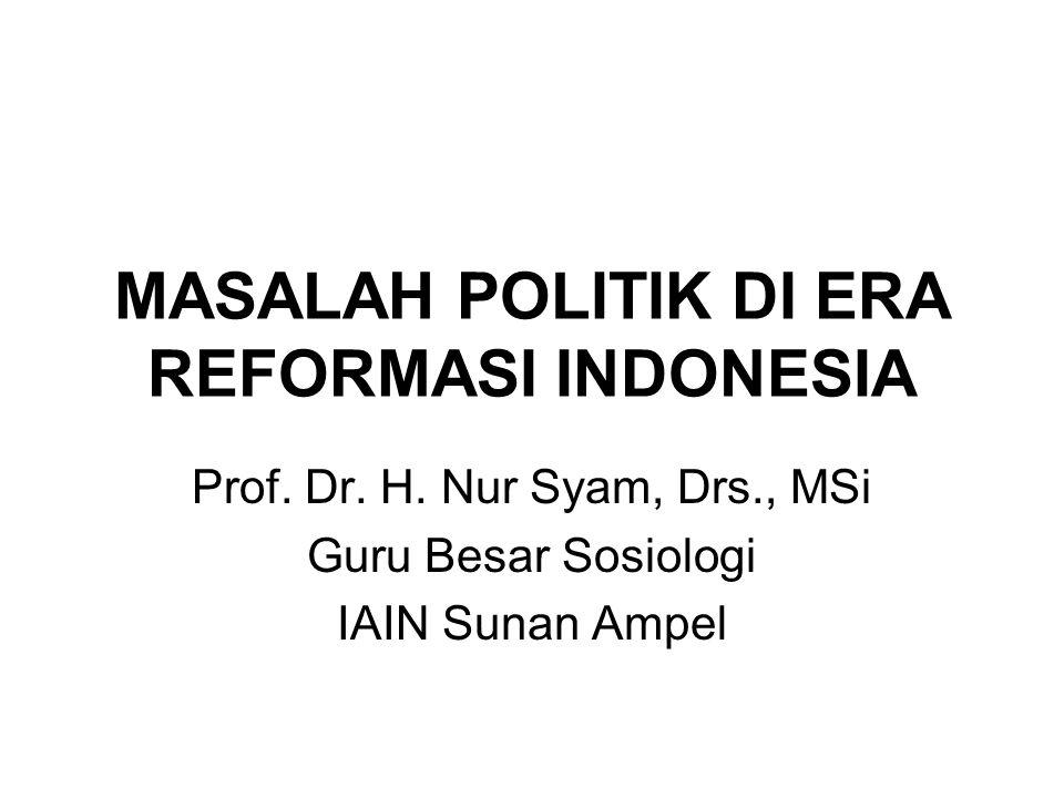 MASALAH POLITIK DI ERA REFORMASI INDONESIA
