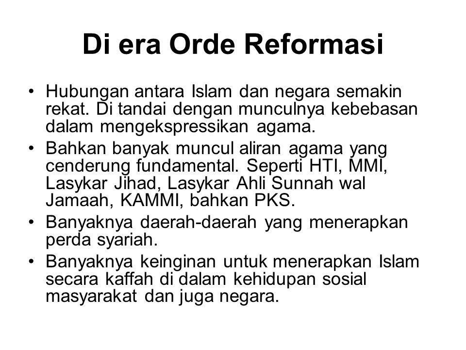 Di era Orde Reformasi Hubungan antara Islam dan negara semakin rekat. Di tandai dengan munculnya kebebasan dalam mengekspressikan agama.