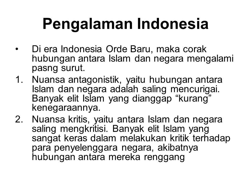 Pengalaman Indonesia Di era Indonesia Orde Baru, maka corak hubungan antara Islam dan negara mengalami pasng surut.