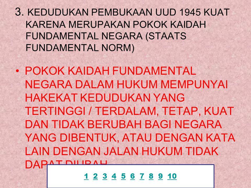 3. KEDUDUKAN PEMBUKAAN UUD 1945 KUAT KARENA MERUPAKAN POKOK KAIDAH FUNDAMENTAL NEGARA (STAATS FUNDAMENTAL NORM)