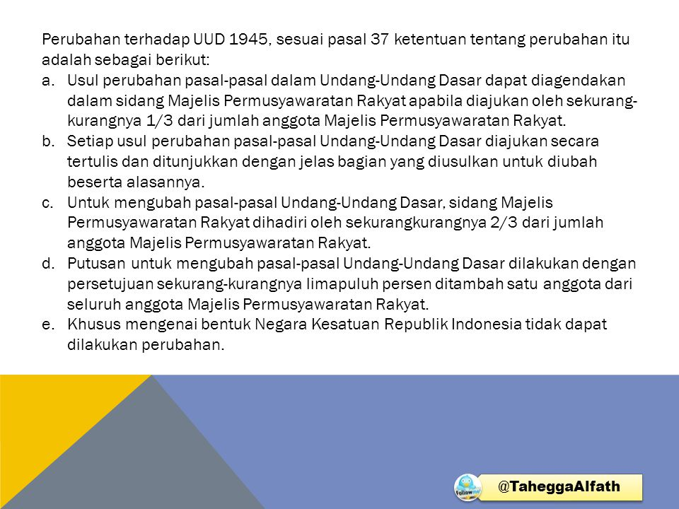 Perubahan terhadap UUD 1945, sesuai pasal 37 ketentuan tentang perubahan itu adalah sebagai berikut: