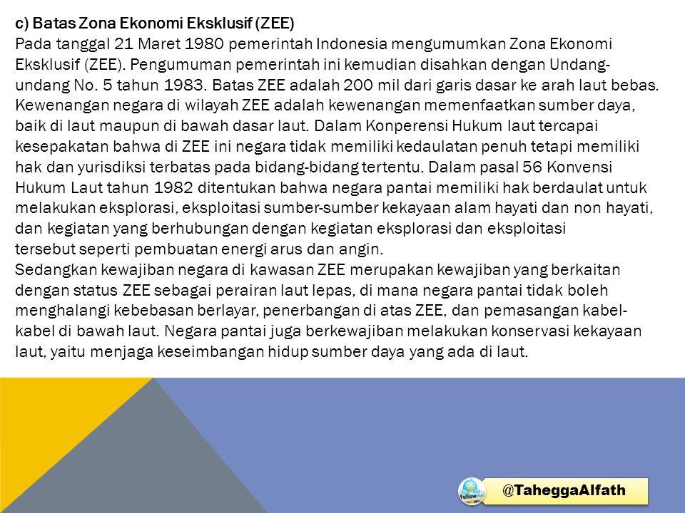 c) Batas Zona Ekonomi Eksklusif (ZEE)