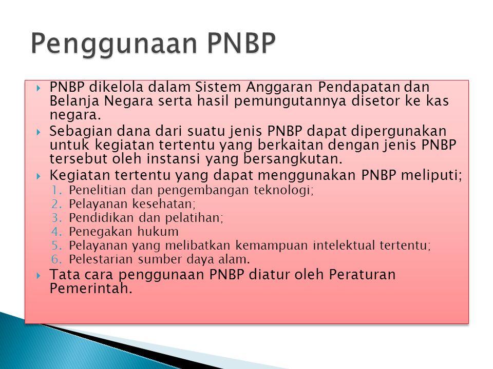 Penggunaan PNBP PNBP dikelola dalam Sistem Anggaran Pendapatan dan Belanja Negara serta hasil pemungutannya disetor ke kas negara.