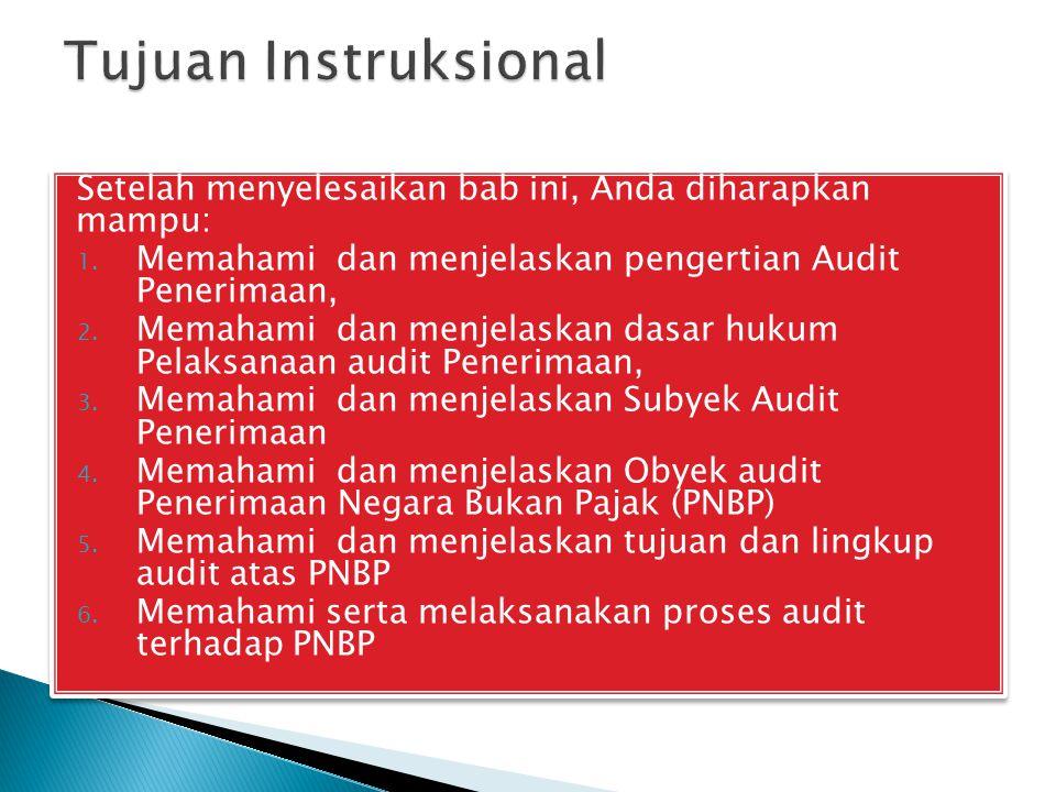 Tujuan Instruksional Setelah menyelesaikan bab ini, Anda diharapkan mampu: Memahami dan menjelaskan pengertian Audit Penerimaan,