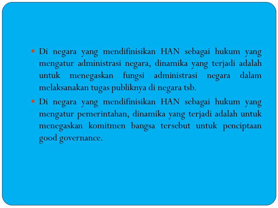 Di negara yang mendifinisikan HAN sebagai hukum yang mengatur administrasi negara, dinamika yang terjadi adalah untuk menegaskan fungsi administrasi negara dalam melaksanakan tugas publiknya di negara tsb.