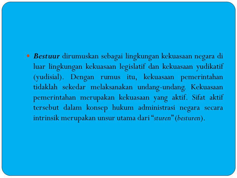 Bestuur dirumuskan sebagai lingkungan kekuasaan negara di luar lingkungan kekuasaan legislatif dan kekuasaan yudikatif (yudisial).