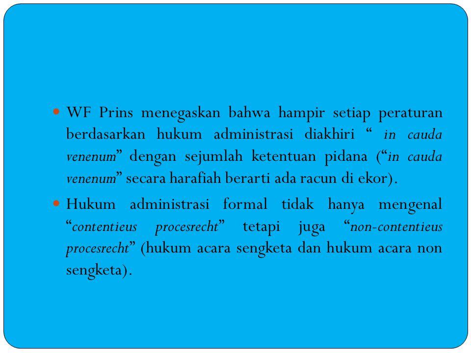 WF Prins menegaskan bahwa hampir setiap peraturan berdasarkan hukum administrasi diakhiri in cauda venenum dengan sejumlah ketentuan pidana ( in cauda venenum secara harafiah berarti ada racun di ekor).