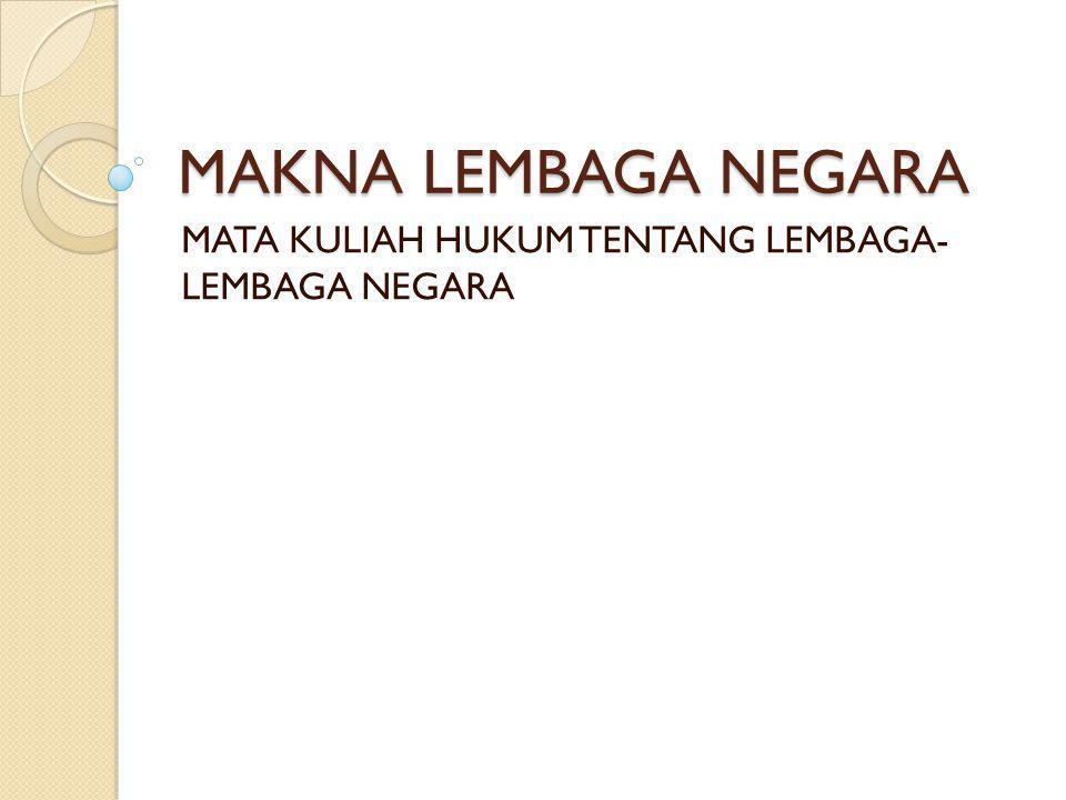 MATA KULIAH HUKUM TENTANG LEMBAGA- LEMBAGA NEGARA