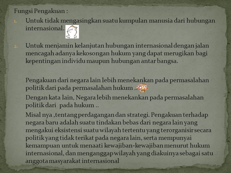 Fungsi Pengakuan : Untuk tidak mengasingkan suatu kumpulan manusia dari hubungan internasional.