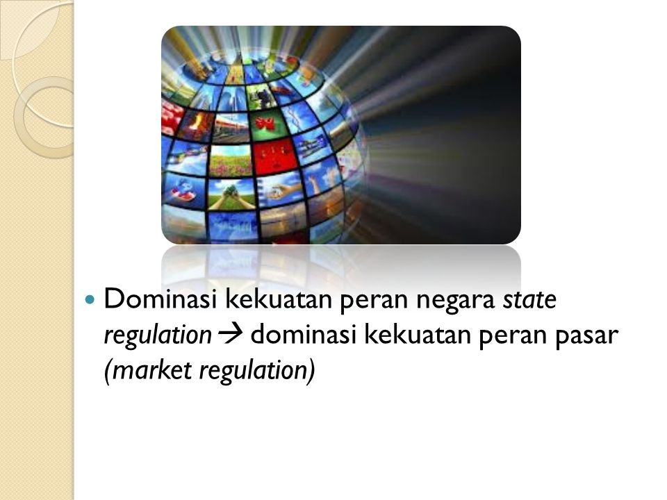 Dominasi kekuatan peran negara state regulation dominasi kekuatan peran pasar (market regulation)