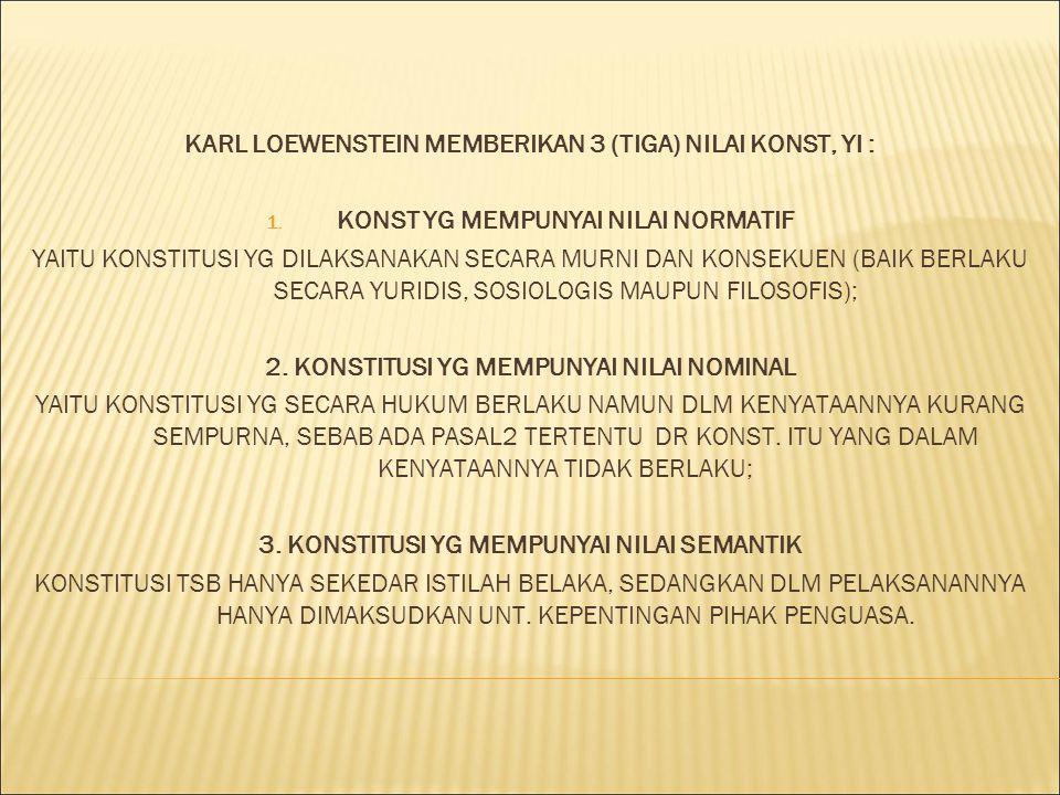 KARL LOEWENSTEIN MEMBERIKAN 3 (TIGA) NILAI KONST, YI :