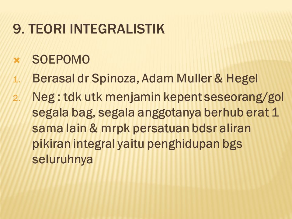 9. TEORI INTEGRALISTIK SOEPOMO Berasal dr Spinoza, Adam Muller & Hegel