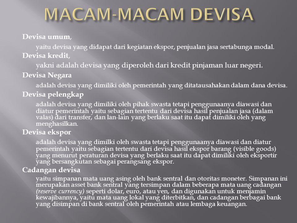 MACAM-MACAM DEVISA Devisa umum, yaitu devisa yang didapat dari kegiatan ekspor, penjualan jasa sertabunga modal.