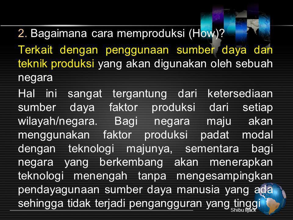 2. Bagaimana cara memproduksi (How)