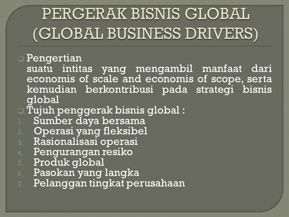 PERGERAK BISNIS GLOBAL (GLOBAL BUSINESS DRIVERS)