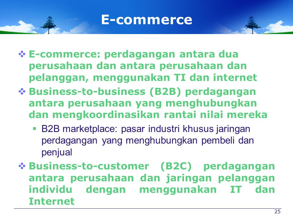 E-commerce E-commerce: perdagangan antara dua perusahaan dan antara perusahaan dan pelanggan, menggunakan TI dan internet.