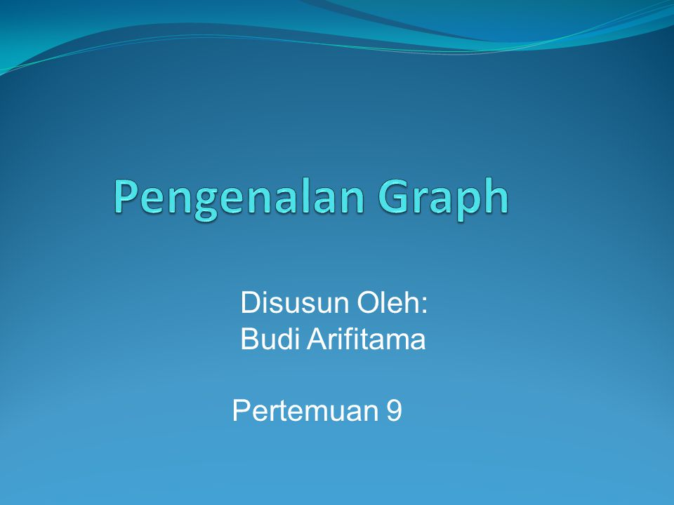 Pengenalan Graph Disusun Oleh: Budi Arifitama Pertemuan 9