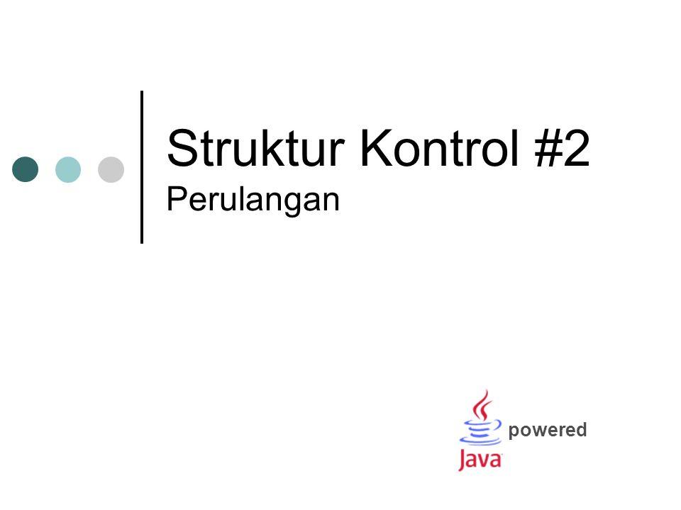 Struktur Kontrol #2 Perulangan