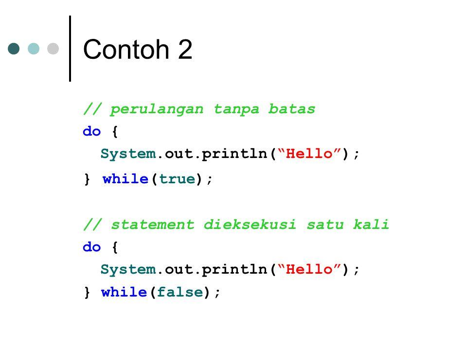 Contoh 2 // perulangan tanpa batas do { System.out.println( Hello );