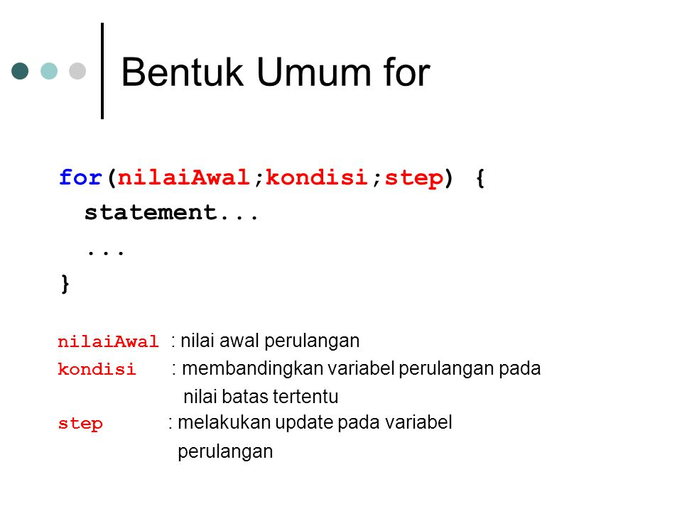 Bentuk Umum for for(nilaiAwal;kondisi;step) { statement... ... }