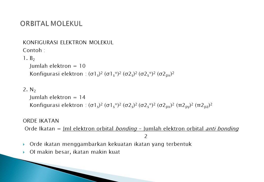 ORBITAL MOLEKUL KONFIGURASI ELEKTRON MOLEKUL Contoh : 1. B2
