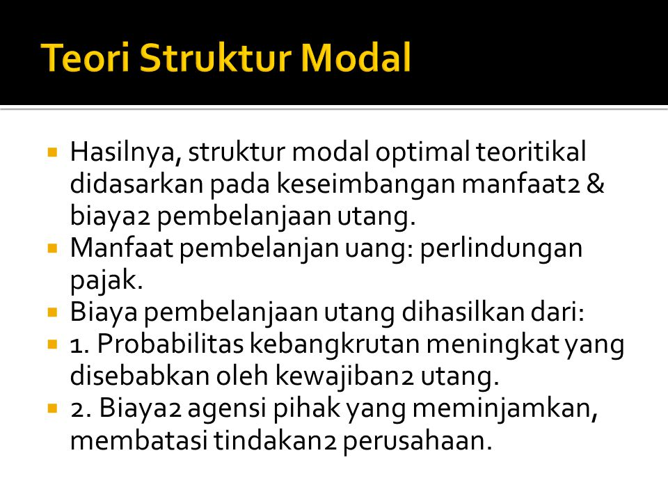 Teori Struktur Modal Hasilnya, struktur modal optimal teoritikal didasarkan pada keseimbangan manfaat2 & biaya2 pembelanjaan utang.