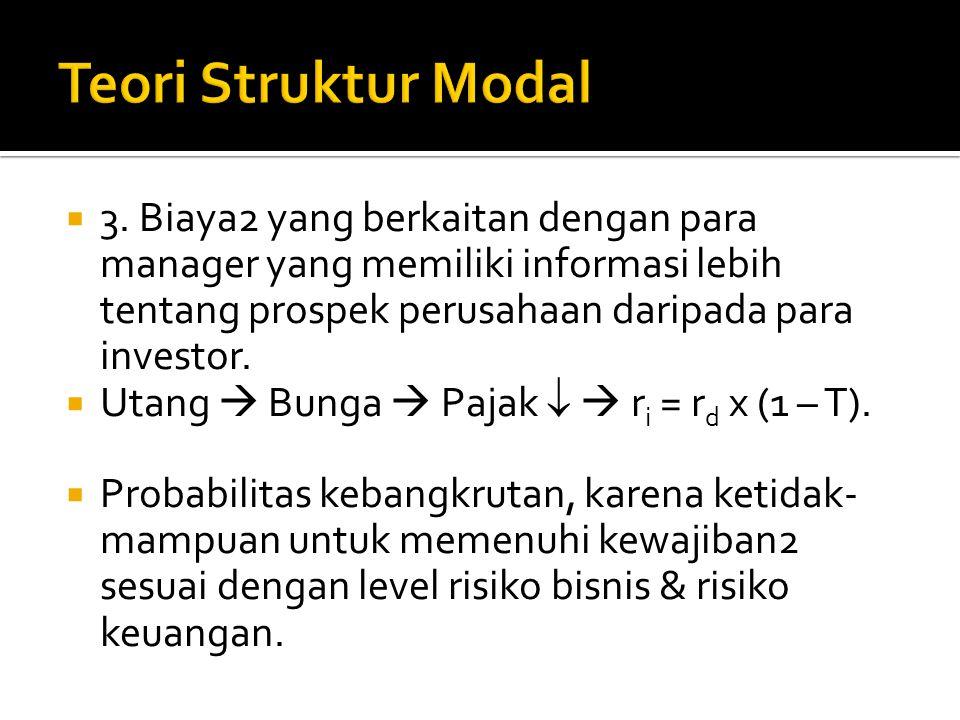Teori Struktur Modal 3. Biaya2 yang berkaitan dengan para manager yang memiliki informasi lebih tentang prospek perusahaan daripada para investor.