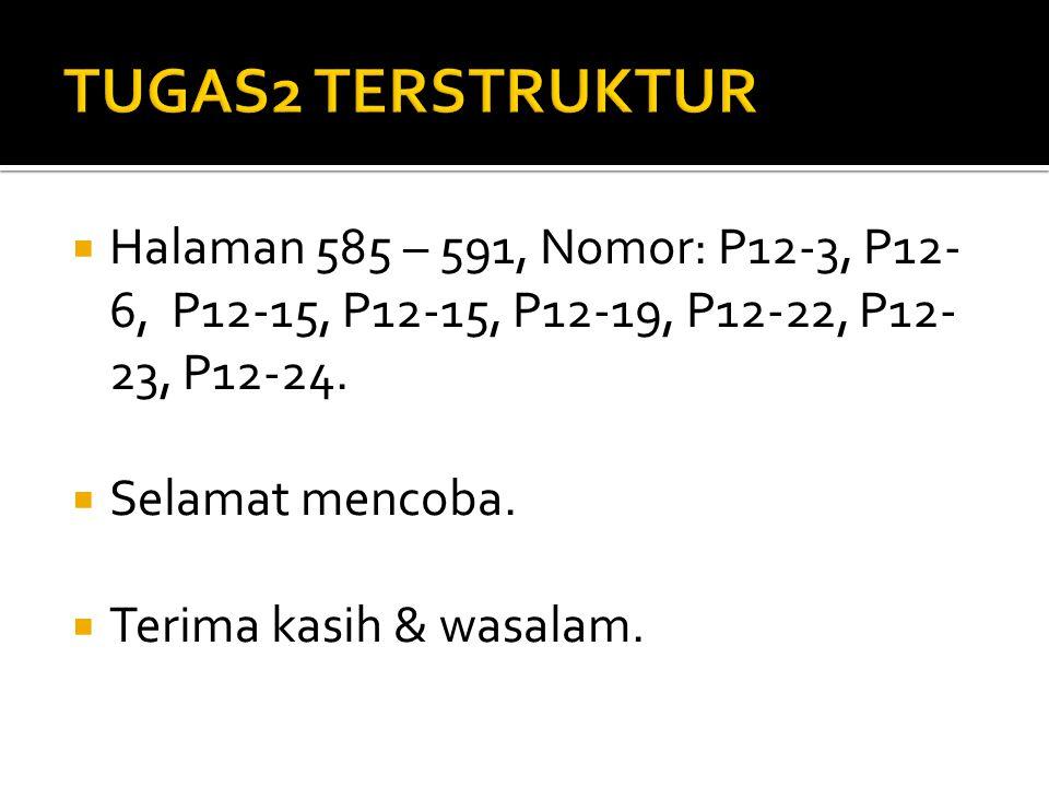 TUGAS2 TERSTRUKTUR Halaman 585 – 591, Nomor: P12-3, P12-6, P12-15, P12-15, P12-19, P12-22, P12-23, P12-24.