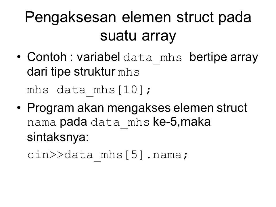 Pengaksesan elemen struct pada suatu array