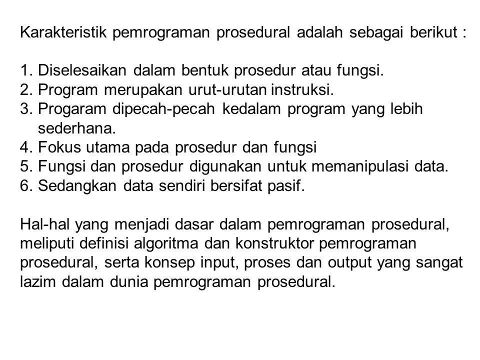 Karakteristik pemrograman prosedural adalah sebagai berikut :