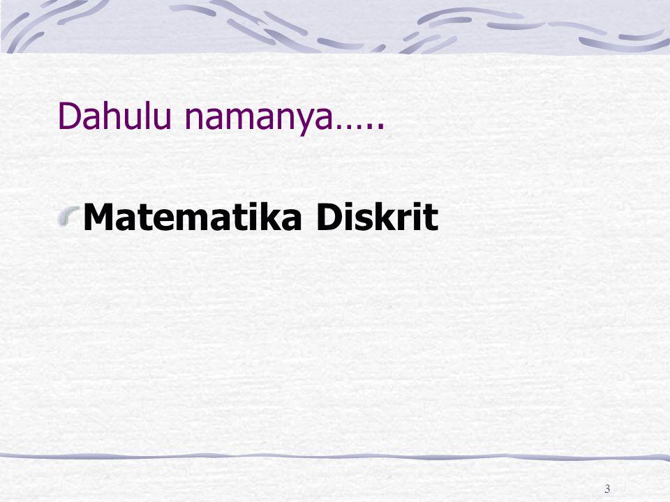 Dahulu namanya….. Matematika Diskrit