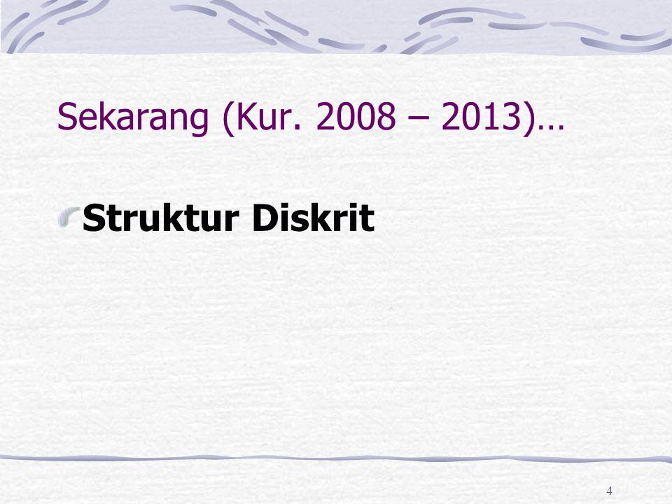 Sekarang (Kur. 2008 – 2013)… Struktur Diskrit