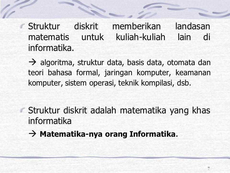 Struktur diskrit memberikan landasan matematis untuk kuliah-kuliah lain di informatika.