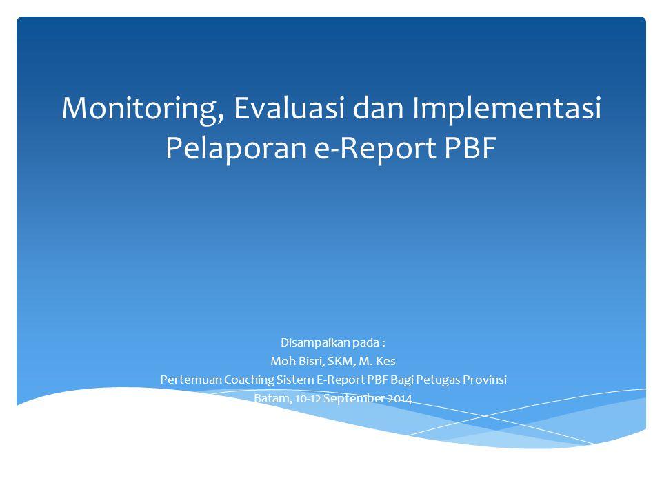 Monitoring, Evaluasi dan Implementasi Pelaporan e-Report PBF