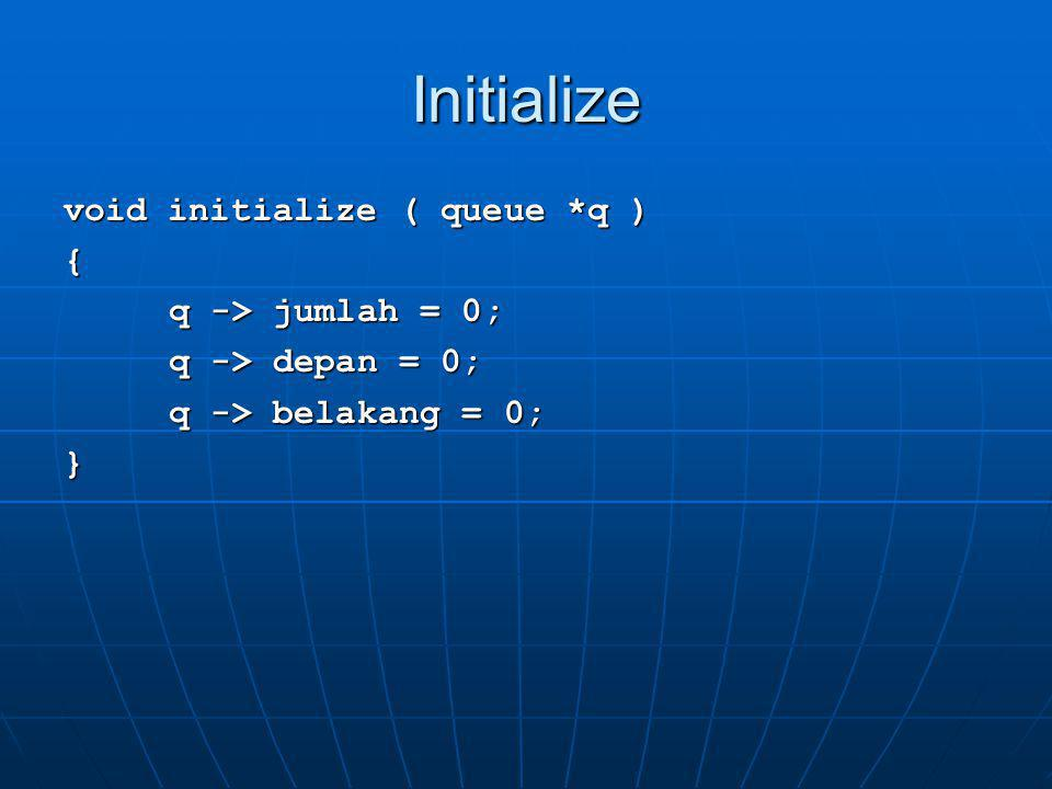 Initialize void initialize ( queue *q ) { q -> jumlah = 0;
