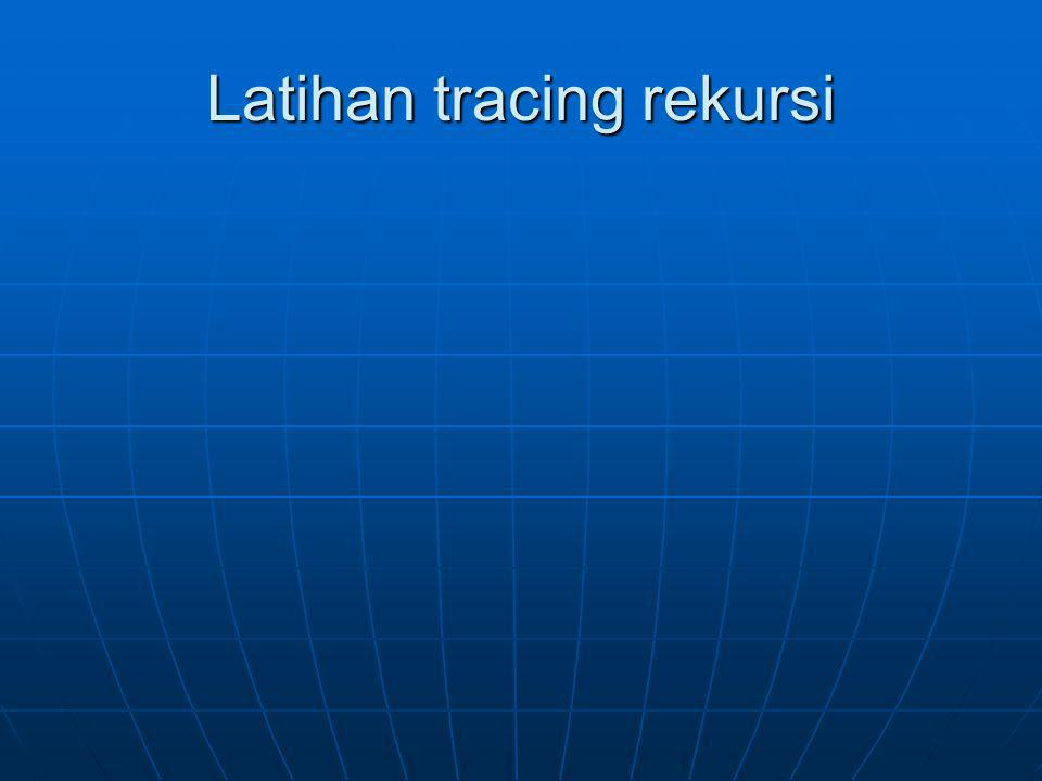 Latihan tracing rekursi