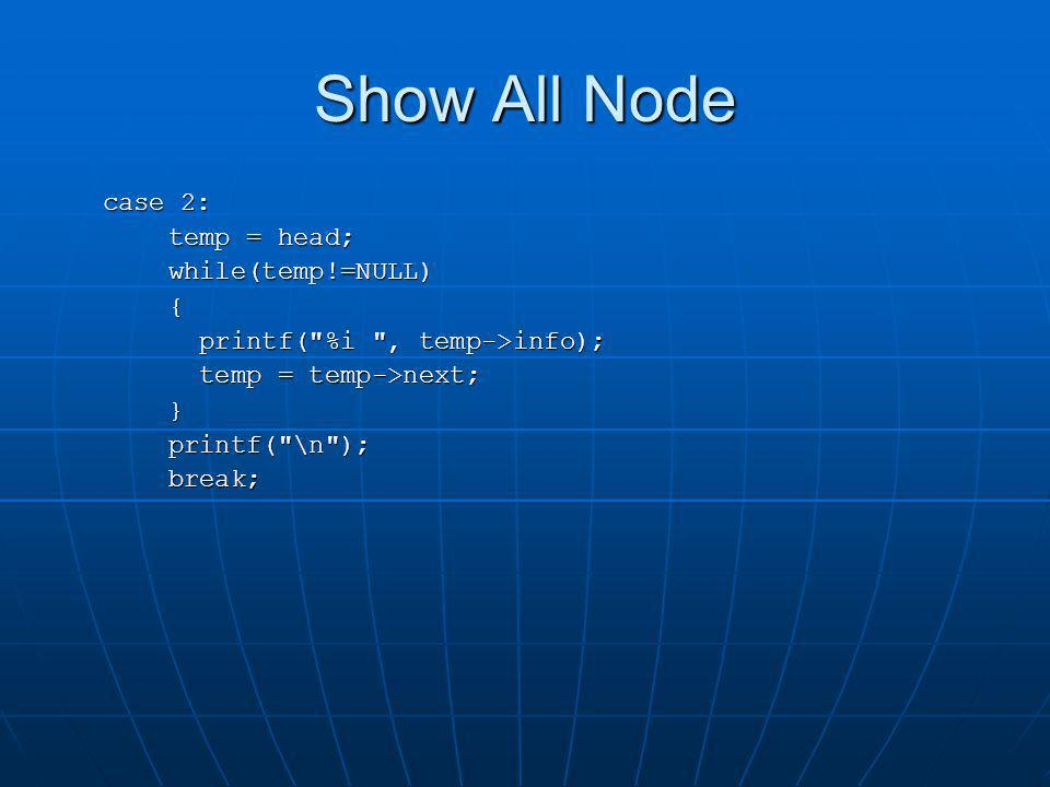 Show All Node case 2: temp = head; while(temp!=NULL) {