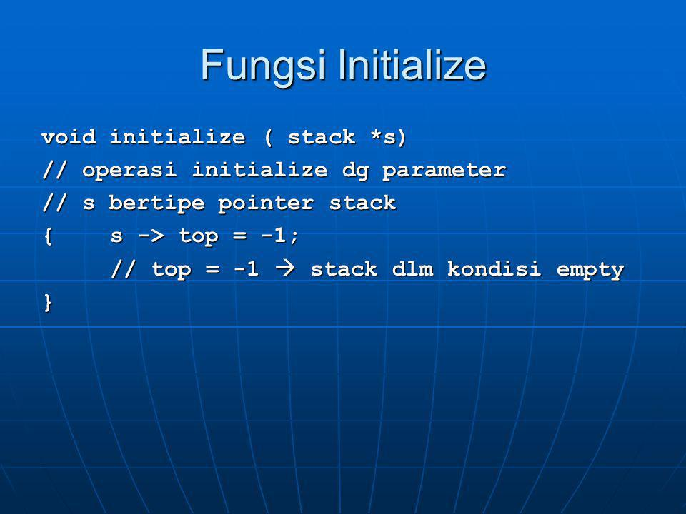 Fungsi Initialize void initialize ( stack *s)