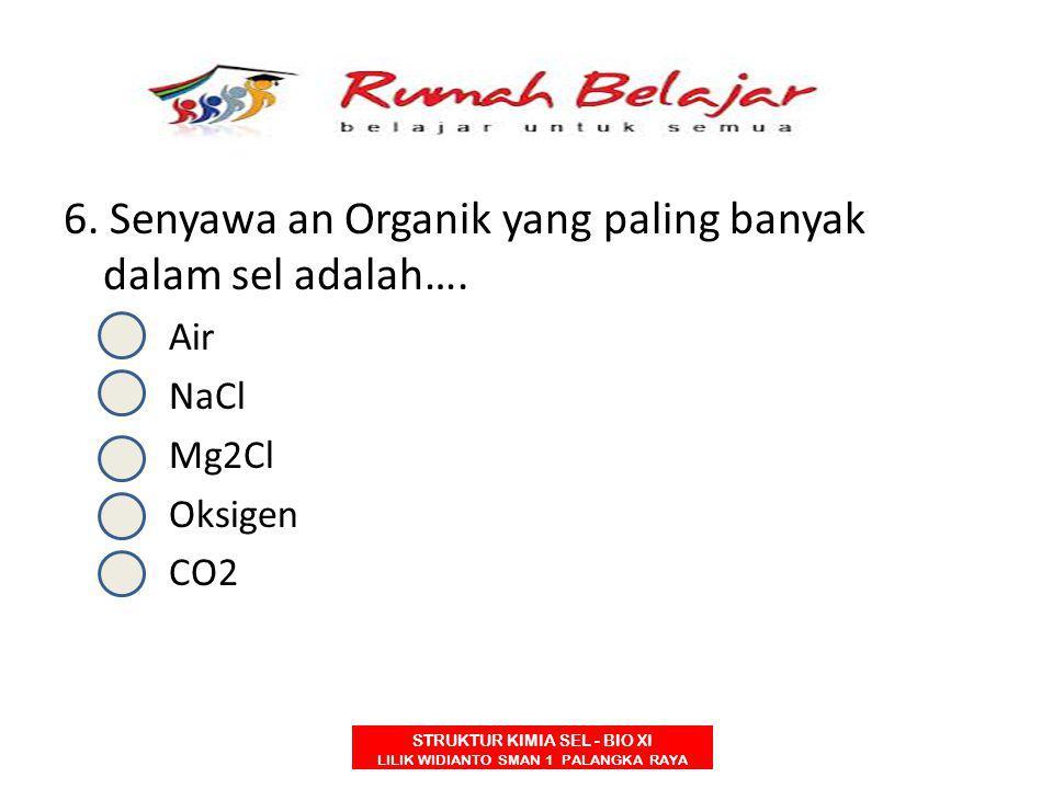 6. Senyawa an Organik yang paling banyak dalam sel adalah….