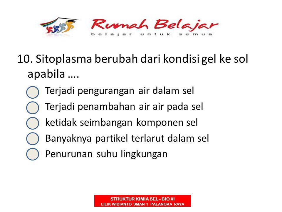 10. Sitoplasma berubah dari kondisi gel ke sol apabila ….