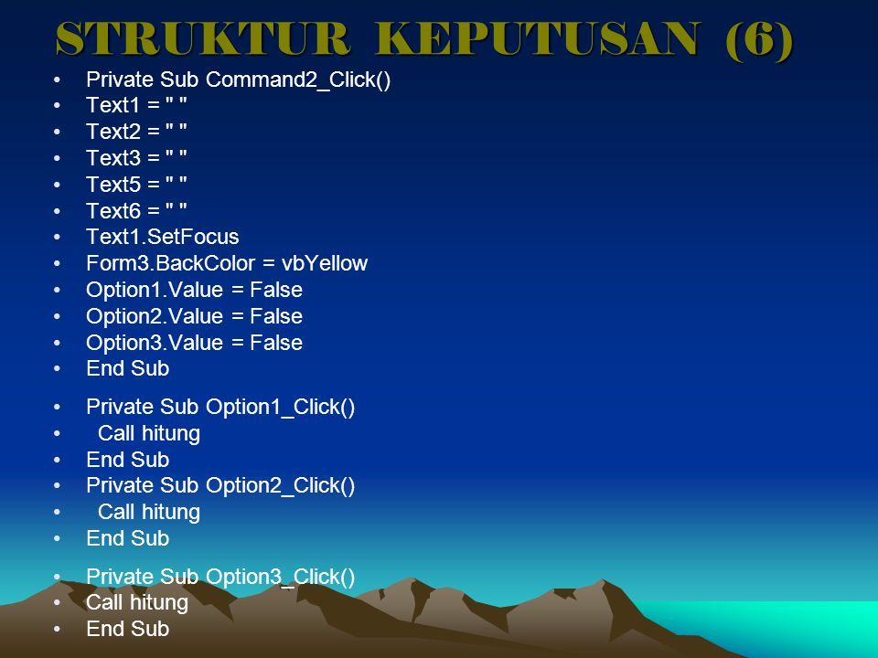 STRUKTUR KEPUTUSAN (6) Private Sub Command2_Click() Text1 =