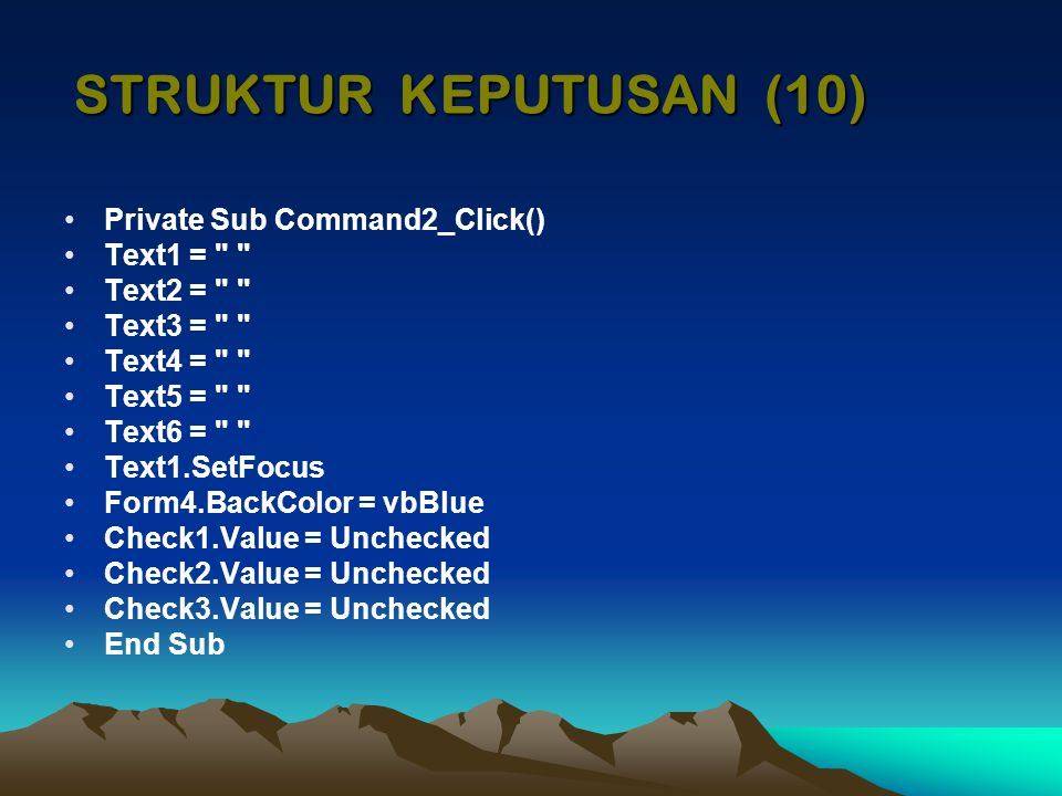 STRUKTUR KEPUTUSAN (10) Private Sub Command2_Click() Text1 =