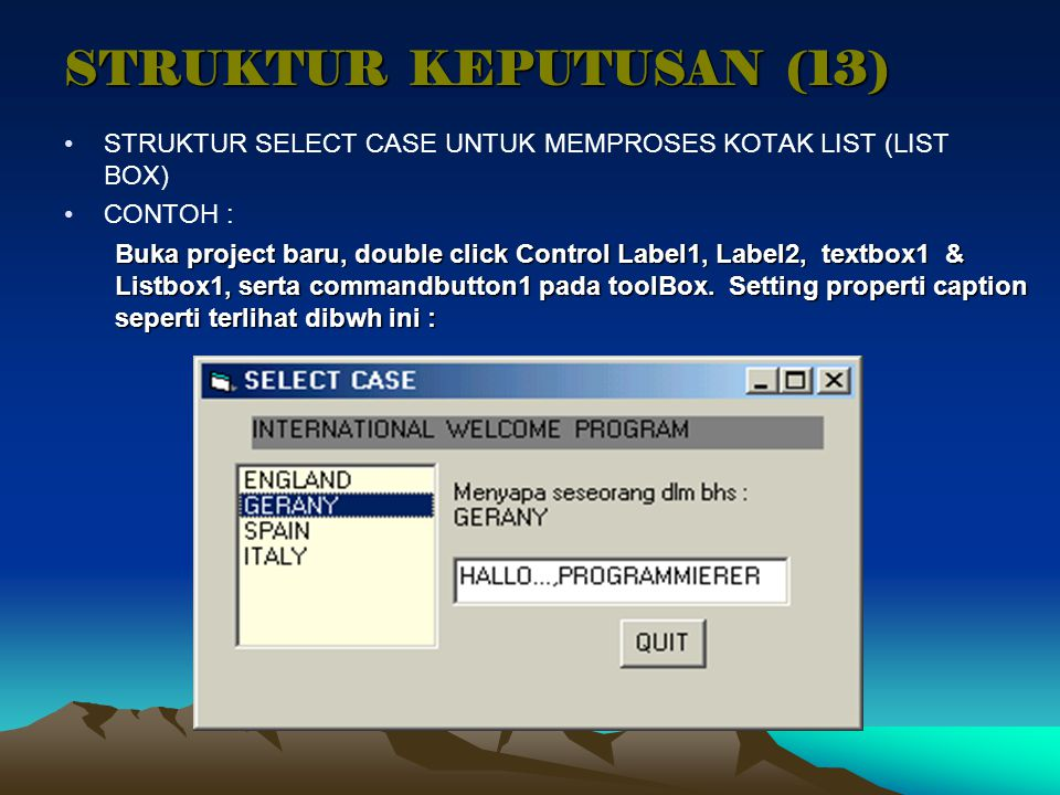 STRUKTUR KEPUTUSAN (13) STRUKTUR SELECT CASE UNTUK MEMPROSES KOTAK LIST (LIST BOX) CONTOH :