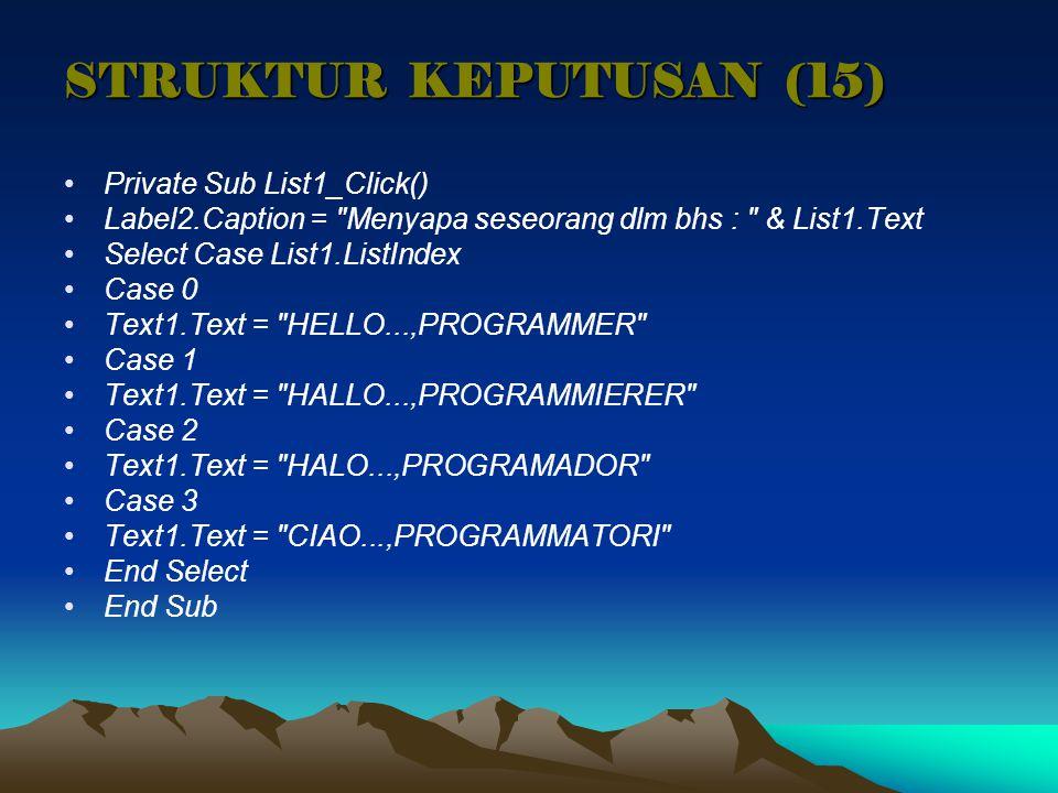STRUKTUR KEPUTUSAN (15) Private Sub List1_Click()
