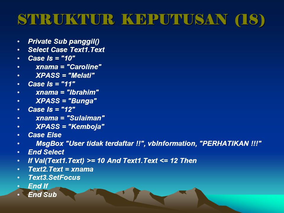 STRUKTUR KEPUTUSAN (18) Private Sub panggil() Select Case Text1.Text
